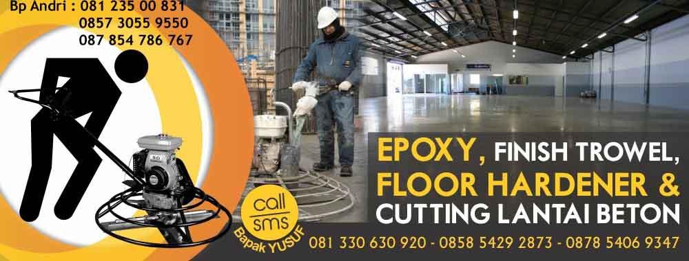 Jasa Floor Hardener – Jual Floor Hardener SIKA dan FOSROC – Jasa Finish Trowel – Epoxy Coating/Flooring – Cutting Lantai Beton dan Sealant – 081.330.630.920 atau 0858.5429.2873 atau 081.331.98.6363